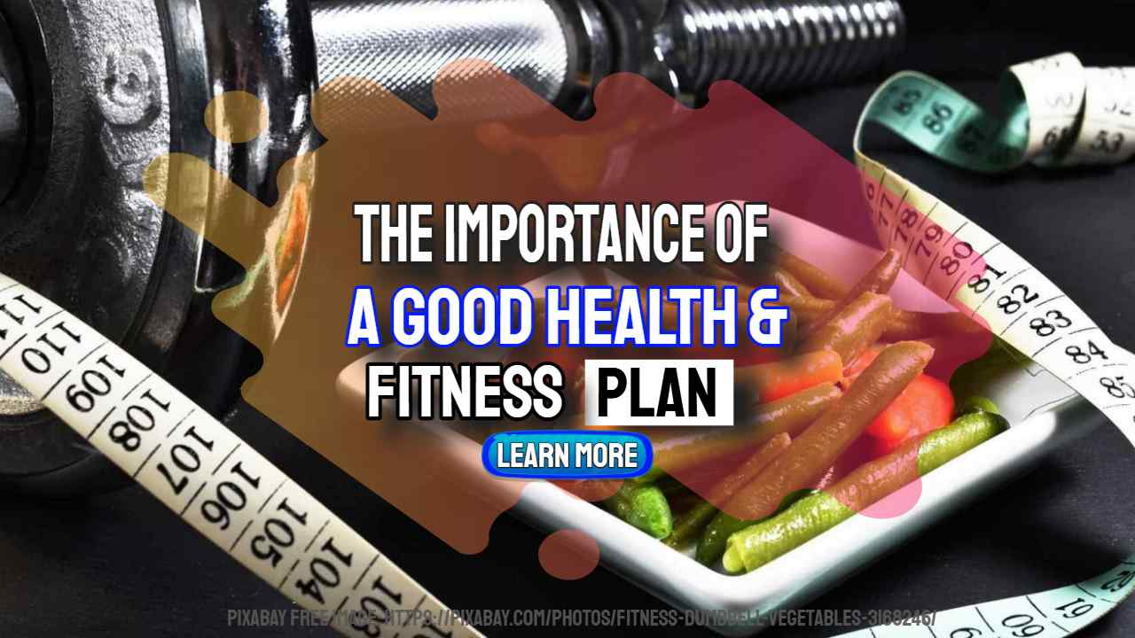 The Importance Of A Good Health And Fitness Plan
